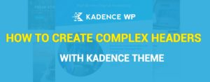 Kadence Theme tutorial: How to Create Complex Headers with Kadence Pro?
