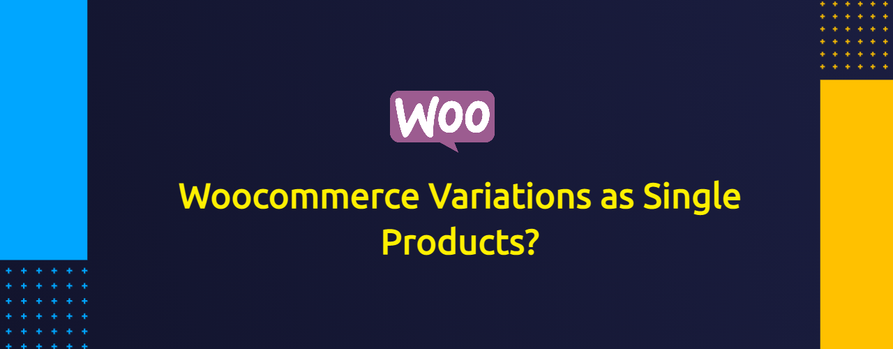 How to Show Woocommerce Variations as Single Products?