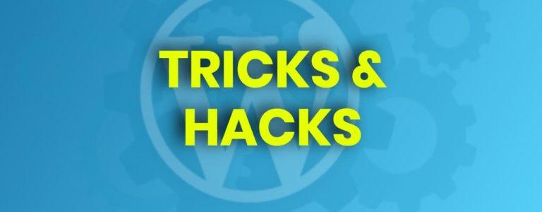 7 Wordpress tricks and hacks to use on every site