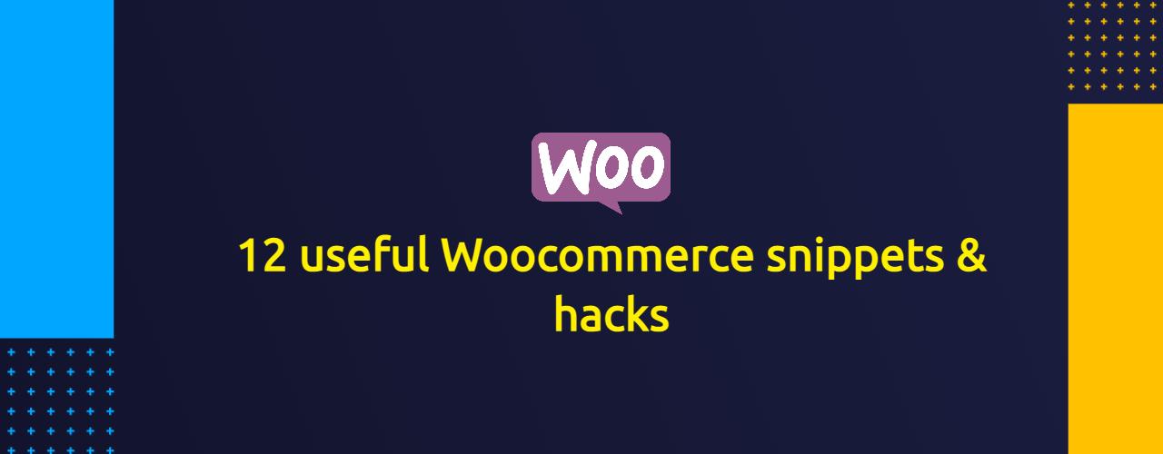 12 useful Woocommerce snippets & hacks