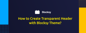 How to Create Transparent Header with Blocksy Theme?