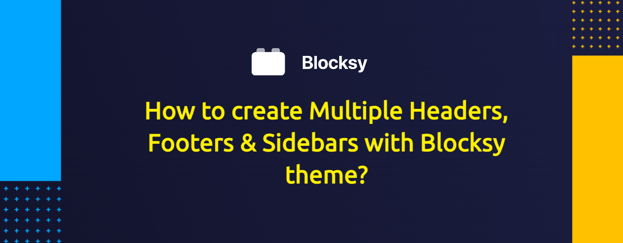 How to create Multiple Headers, Footers & Sidebars with Blocksy theme?