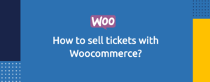 How to sell tickets with Woocommerce?