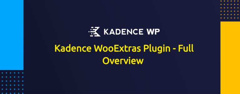 Kadence WooExtras Plugin - Full Overview