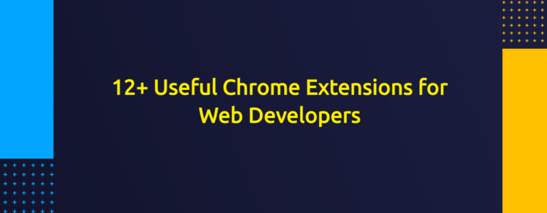 12+ Useful Chrome Extensions for Web Developers