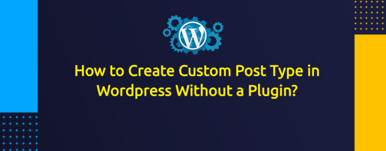 How to Create Custom Post Type in Wordpress Without a Plugin Within Couple of Minutes?