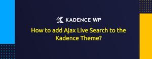 How to add Ajax Live Search to the Kadence Theme?
