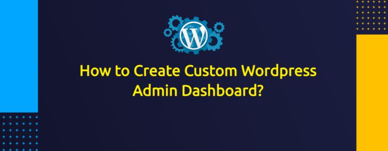 How to Create Custom Wordpress Admin Dashboard