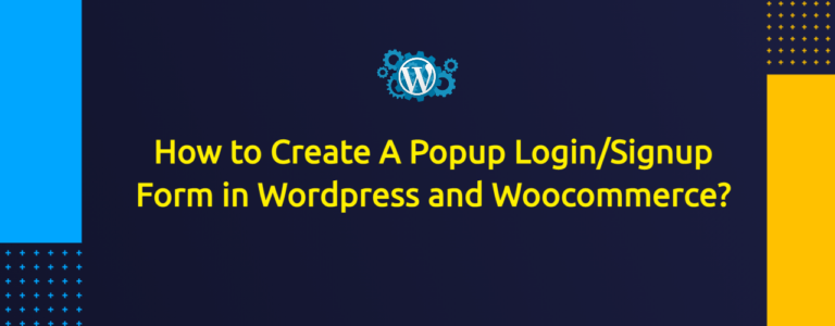 How to Create A Popup Login/Signup Form in Wordpress and Woocommerce?
