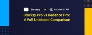 Blocksy Pro vs Kadence Pro Theme: A Full Unbiased Comparison