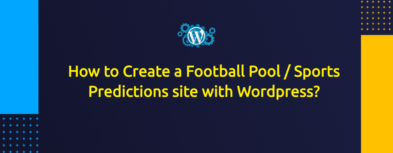 How to Create a Football Pool / Sports Predictions site with Wordpress?