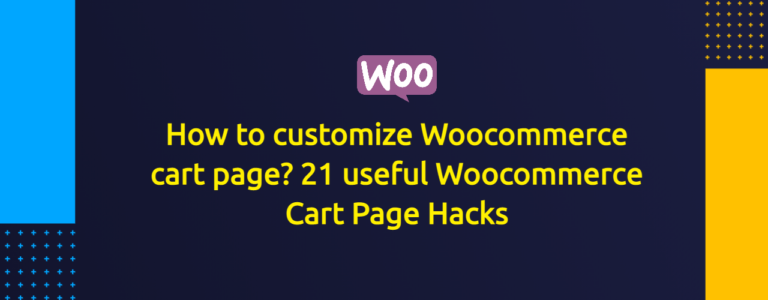 How to customize Woocommerce cart page? 21 useful Woocommerce Cart Page Hacks