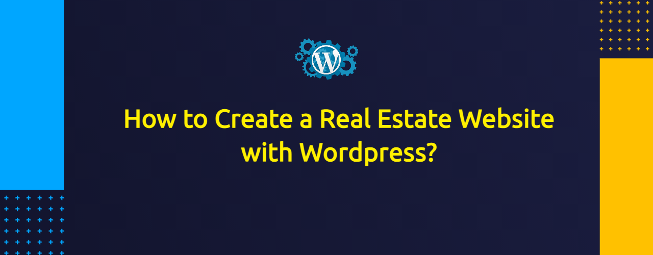 How to Create a Real Estate Website with Wordpress?