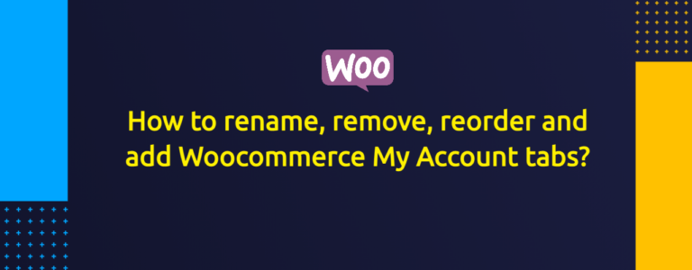 How to rename, remove, reorder and add Woocommerce My Account tabs?