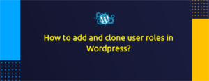 How to add and clone user roles in Wordpress?