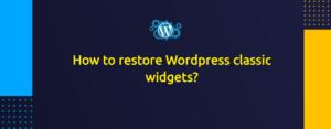 How to restore Wordpress classic widgets?
